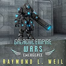 Galactic Empire Wars: Emergence: The Galactic Empire Wars, Book 2 (       UNABRIDGED) by Raymond L. Weil Narrated by David Rheinstrom