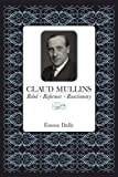 img - for Claud Mullins: Rebel, Reformer, Reactionary book / textbook / text book