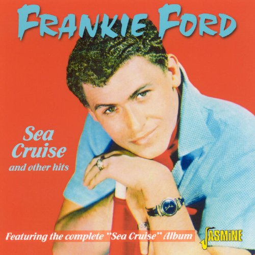 Frankie Ford - Sea Cruise & Other Hits (Featuring The Complete Sea Cruise Album) [ORIGINAL RECORDINGS REMASTERED] - Zortam Music