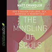 The Mingling of Souls: God's Design for Love, Sex, Marriage, and Redemption | [Matt Chandler]