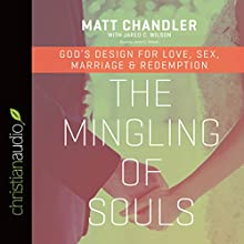 The Mingling of Souls: God's Design for Love, Sex, Marriage, and Redemption (       UNABRIDGED) by Matt Chandler Narrated by Jared C. Wilson