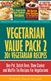 Vegetarian Value Pack 2 - 201 Vegetarian Recipes - One Pot, Dutch Oven, Slow Cooker and Muffin Tin Recipes For Vegetarians (Vegetarian Cookbook and Vegetarian Recipes Collection)