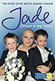 Jade Goody Forever in My Heart: The Story of My Battle Against Cancer