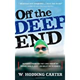 Off the Deep End: The Probably Insane Idea That I Could Swim My Way Through a Midlife Crises, And Qualify For the Olympics ~ W. Hodding Carter