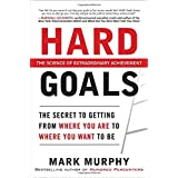 Hard Goals : The Secret to Getting from Where You Are to Where You Want to Beby Mark Murphy
