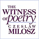 The Witness of Poetry: Charles Eliot Norton Lectures (       UNABRIDGED) by Czeslaw Milosz Narrated by Peter Bishop