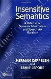 Insensitive Semantics: A Defense of Semantic Minimalism and Speech Act Pluralism