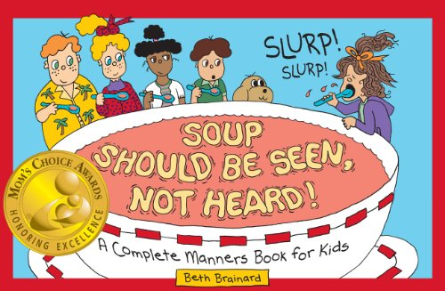 Soup Should Be Seen, Not Heard! A Complete Manners  Book for Kids (Mom's Choice Award Winner)