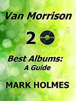 Van Morrison 20 Best Albums: A Guide (English Edition)