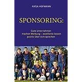 """Sponsoring: Gute Unternehmen machen Werbung, exzellente lassen positiv �ber sich sprechenvon """"Katja Hofmann"""""""
