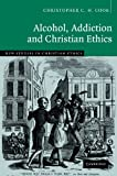 img - for Alcohol, Addiction and Christian Ethics (New Studies in Christian Ethics) book / textbook / text book