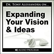 Expanding Your Vision and Ideas | [Tony Alessandra]