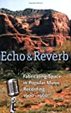 Echo and Reverb: Fabricating Space in Popular Music Recording, 1900-1960 (Music Culture)