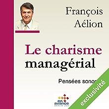 Le charisme managérial | Livre audio Auteur(s) : François Aélion Narrateur(s) : François Aélion