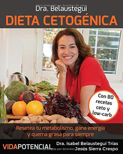 Dieta Cetogénica Resetea tu metabolismo, gana energía y quema grasa para siempre  [Belaustegui Trías, Dra. Isabel - Sierra Crespo, Jesús] (Tapa Blanda)