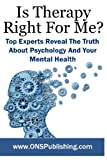 img - for Is Therapy Right For Me?: Top Experts Reveal The Truth About Psychology And Your Mental Health (Volume 1) book / textbook / text book