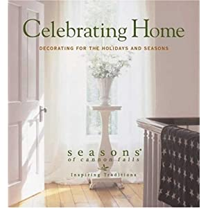 Celebrating Home: Decorating for the Holidays and Seasons (Seasons of Cannon Falls)