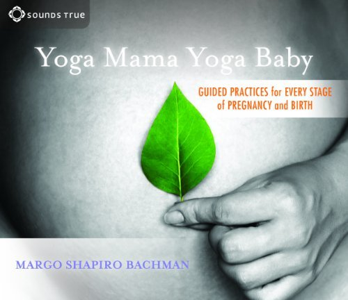 Yoga Mama, Yoga Baby: Guided Practices for Every Stage of Pregnancy and Birth by Margo Shapiro Bachman M.D. (2013-11-01)