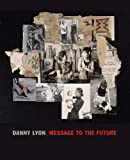 img - for Danny Lyon: Message to the Future book / textbook / text book