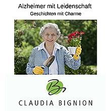 Alzheimer mit Leidenschaft: Geschichten mit Charme Hörbuch von Claudia Bignion Gesprochen von: Claudia Bignion, Rainer Obrowski