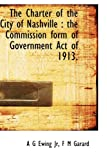 img - for The Charter of the City of Nashville: the Commission form of Government Act of 1913. book / textbook / text book