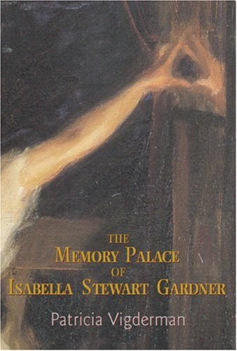 The Memory Palace of Isabella Stewart Gardner, Patricia Vigderman