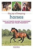 img - for The Joy of Keeping Horses: The Ultimate Guide to Keeping Horses on Your Property book / textbook / text book