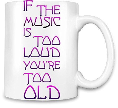 if the music is too loud you are too old slogan kaffee becher. Black Bedroom Furniture Sets. Home Design Ideas