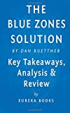 The Blue Zones Solution: by Dan Buettner | Key Takeaways, Analysis & Review: Eating and Living Like the World's Healthiest People