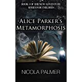 Alice Parker's Metamorphosis (Book 1 of the new adventure series for children) (Alice Parker's Adventures)by Nicola Palmer