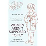 Women Aren't Supposed to Fly: The Memoirs of a Female Flight Surgeon ~ Harriet Hall