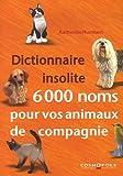 echange, troc Katherine Humbert - Dictionnaire insolite 6000 noms pour vos animaux de compagnie