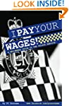 I Pay Your Wages! A Beginners Guide t...