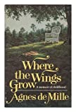 img - for Where the Wings Grow by De Mille, Agnes (1978) Hardcover book / textbook / text book