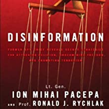 Disinformation: Former Spy Chief Reveals Secret Strategies for Undermining Freedom Attacking Religion and Promoting Terrorism (       UNABRIDGED) by Lt. Gen. Ion Mihai Pacepa, Prof. Ronald J. Rychlak Narrated by Corey Snow