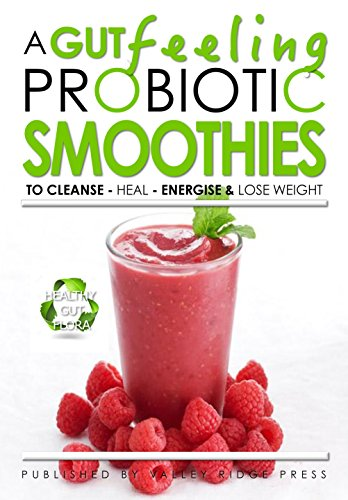 A GUT FEELING. PROBIOTIC SMOOTHIES: TO CLEANSE - HEAL - ENERGISE & LOSE WEIGHT. by OLIVER MICHAELS