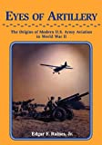 img - for Eyes of Artillery: The Origins of Modern United States Army Aviation in World War II book / textbook / text book
