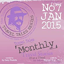 Travel Tales Monthly: No. 7 Jan 2015 (       UNABRIDGED) by Michael Brein Narrated by Gary Roelofs