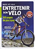 Image de Entretenir son vlo. 160 pages de pas  pas. Route-VTT-Ville. Rgler et personnaliser. Nettoyer et entretenir. Rparer et amliorer. Dbutant ou expert, un guide pour tous.