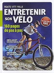 Entretenir son vélo. 160 pages de pas à pas. Route-VTT-Ville. Régler et personnaliser. Nettoyer et entretenir. Réparer et améliorer. Débutant ou expert, un guide pour tous.
