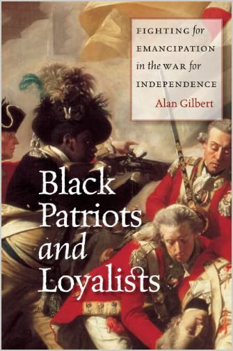 Black patriots and loyalists : fighting for emancipation in the War for Independence