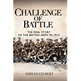 Challenge of Battle: The Real Story of the British Army in 1914 (General Military) ~ Adrian Gilbert