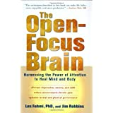 The Open-Focus Brain: Harnessing the Power of Attention to Heal Mind and Body ~ Jim Robbins