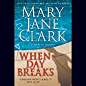 When Day Breaks (       UNABRIDGED) by Mary Jane Clark Narrated by Isabel Keating