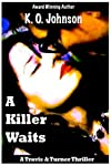 A KILLER WAITS (TRAVIS AND TURNER THRILLER)
