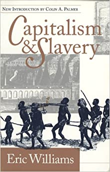 eric williams thesis capitalism slavery This review essay explores the topic of capitalism and slavery in recent books by   dial, 1938) eric williams, capitalism and slavery (chapel hill: university of.