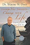 Change Your Thoughts - Change Your Life: Living the Wisdom of the Tao