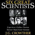 Six Great Scientists Audiobook by J.G. Crowther Narrated by Patrick Cullen