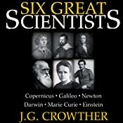 Six Great Scientists | [J.G. Crowther]