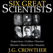 Six Great Scientists (       UNABRIDGED) by J.G. Crowther Narrated by Patrick Cullen